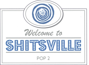 Welcome to Shitsville